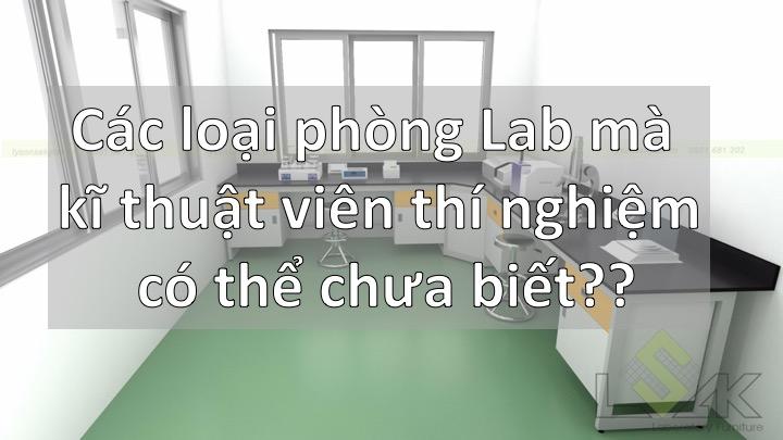 Các loại phòng Lab mà kĩ thuật viên thí nghiệm có thể chưa biết