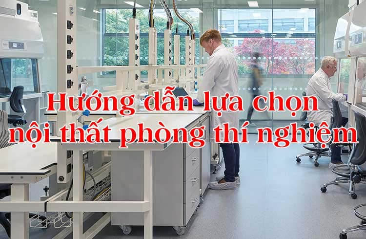 hướng dẫn lựa chọn nội thất phòng thí nghiệm