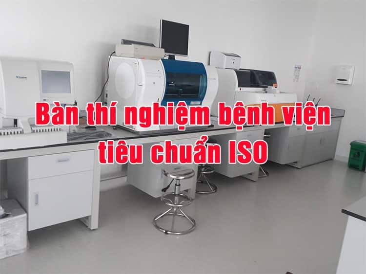 Bàn thí nghiệm bệnh viện tiêu chuẩn ISO