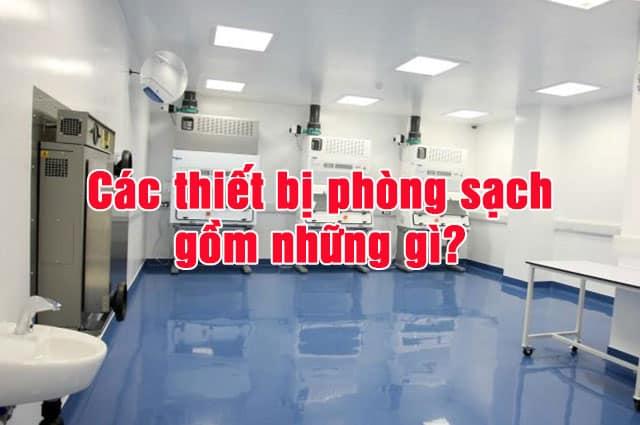 Các thiết bị phòng sạch gồm những gì?