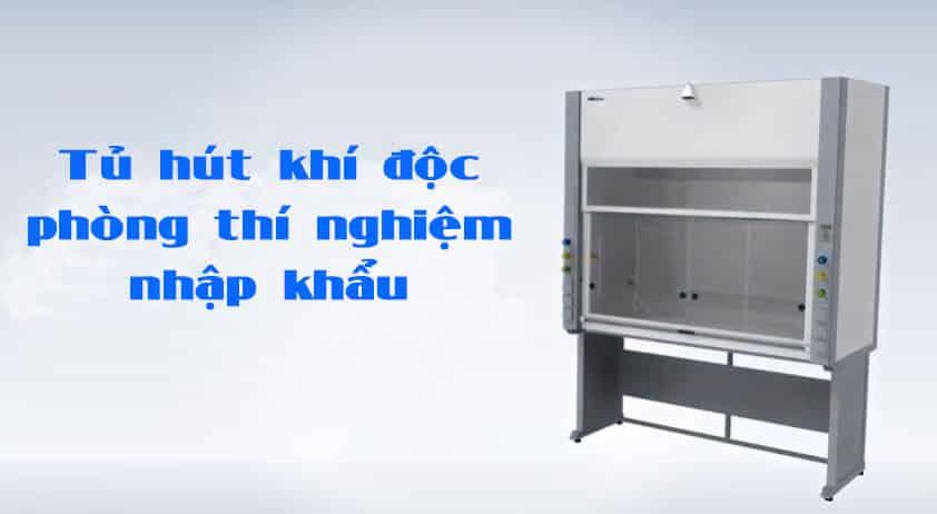 Tủ hút khí độc phòng thí nghiệm nhập khẩu - Fume hood (Ventilation System)