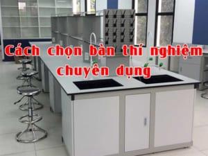 Cách chọn bàn thí nghiệm chuyên dụng