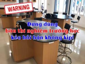 Cảnh báo Đừng dùng bàn thí nghiệm trường học kẻo hối hận không kịp!