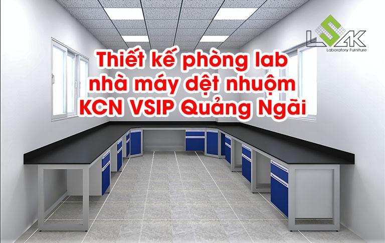 Thiết kế phòng lab nhà máy dệt nhuộm KCN VSIP Quảng Ngãi