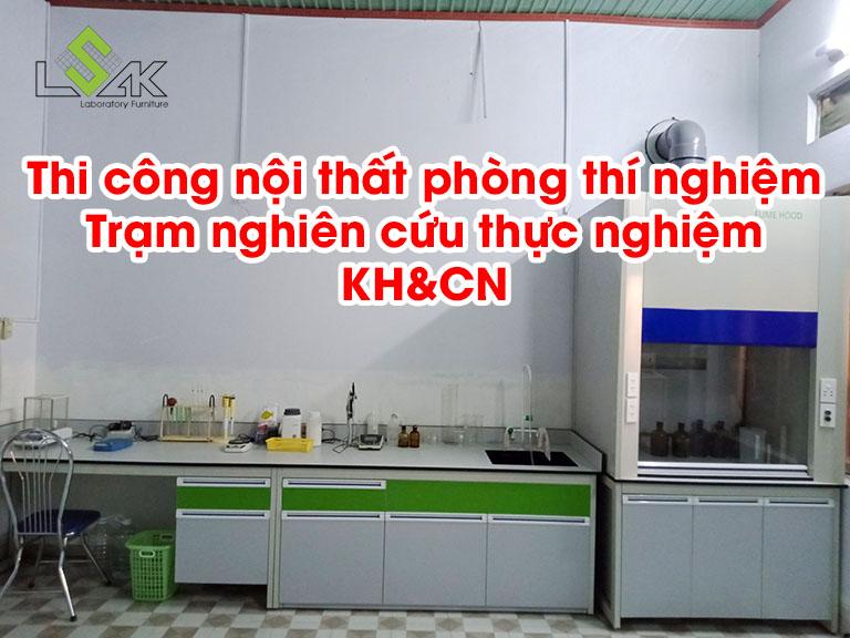 Thi công nội thất phòng thí nghiệm Trạm nghiên cứu thực nghiệm KH&CN