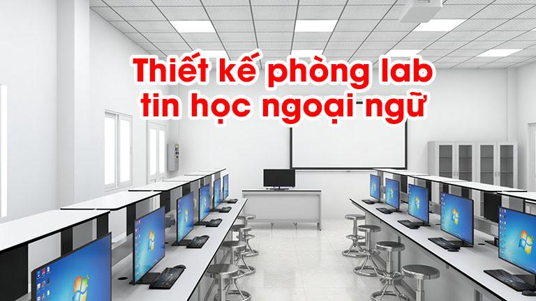 Thiết kế phòng lab tin học ngoại ngữ