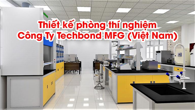 Thiết kế phòng thí nghiệm Công Ty Techbond MFG (Việt Nam)