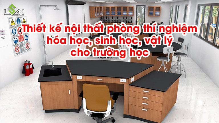 Thiết kế nội thất phòng thí nghiệm hóa học, sinh học, vật lý cho trường học