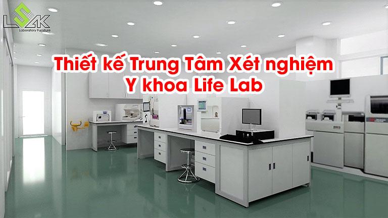Thiết kế Trung Tâm Xét nghiệm Y khoa Life Lab