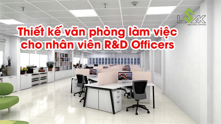 Thiết kế văn phòng làm việc cho nhân viên R&D Officers