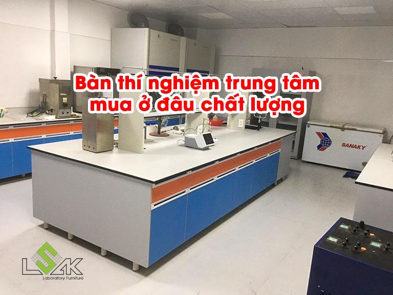 Bàn thí nghiệm trung tâm mua ở đâu chất lượng? Island Lab Tables, Central table for laboratory furniture, Laboratory Work Bench