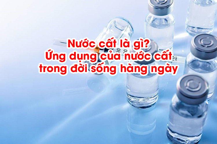 Nước cất là gì? Ứng dụng của nước cất trong đời sống hàng ngày